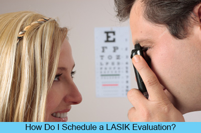 How Do I Schedule a LASIK Evaluation?