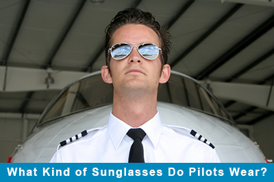What Kind of Sunglasses Do Pilots Wear?